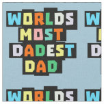 Worlds Most Dadest Dad Fabric