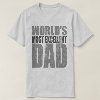 Worlds Most Excellent Dad T Shirts