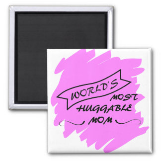 Worlds Most Huggable Mom - Mothers Day Magnets