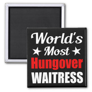 World's Most Hungover Waitress Funny Fridge Magnets