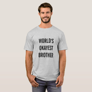 """""""World's Okayest Brother"""" T-Shirt"""