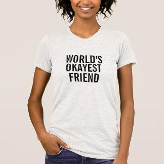 World's okayest Friend T Shirt