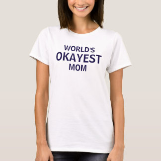 World's Okayest Mom funny Mother's Day tee shirt