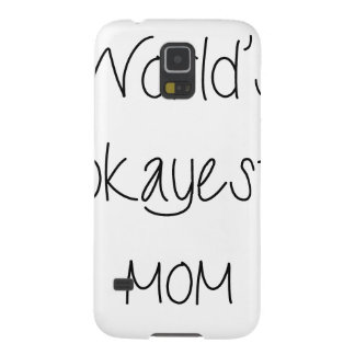 World's Okayest Mom Mother's day Galaxy S5 Cover