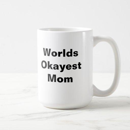 Worlds Okayest Mom Mugs
