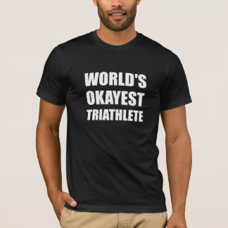 World's Okayest Triathlete T-Shirt