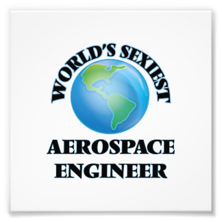 World's Sexiest Aerospace Engineer Photographic Print