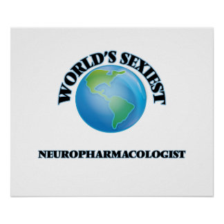 World's Sexiest Neuropharmacologist Poster