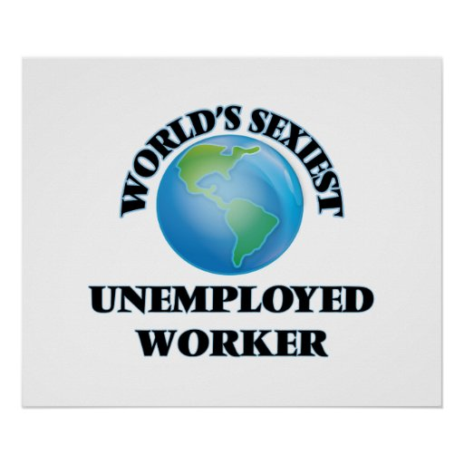 World's Sexiest Unemployed Worker Posters