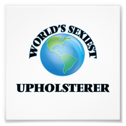 World's Sexiest Upholsterer Photographic Print