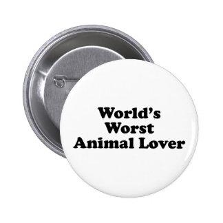 World's Worst Animal Lover Pin