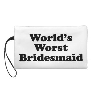 World's Worst Bridesmaid Wristlet Clutches