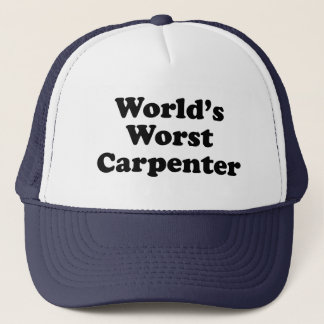 World's Worst Carpenter Trucker Hat