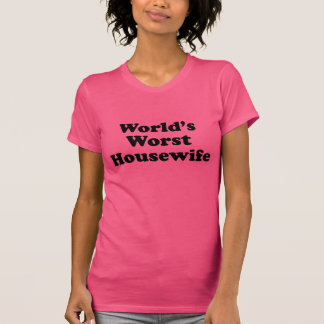 World's Worst Housewife T Shirts