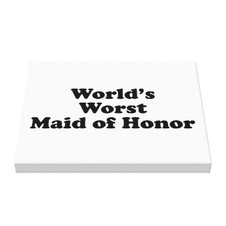 World's Worst Maid of Honor Stretched Canvas Print
