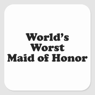 World's Worst Maid of Honor Square Sticker