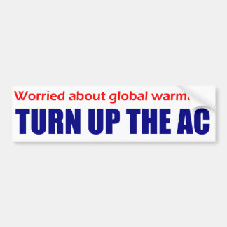 Worried about Global Warming? Turn up The AC! Bumper Sticker