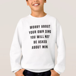 Worry about your own sins. You will not be asked a Sweatshirt