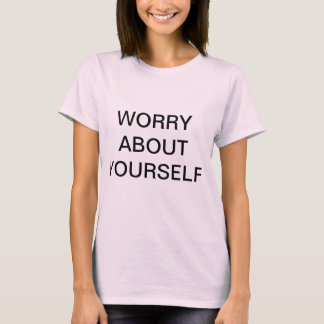 WORRY ABOUT YOURSELF T-Shirt