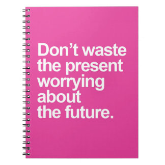 Worrying About The Future Quote Spiral Notebook