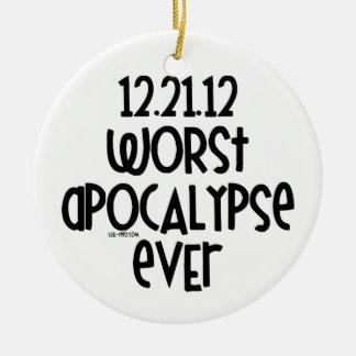Worst Apocalypse Ever Ceramic Ornament