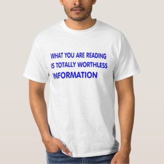 Worthless information. T-Shirt