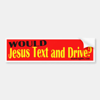 WOULD JESUS TEXT AND DRIVE? BUMPER STICKER