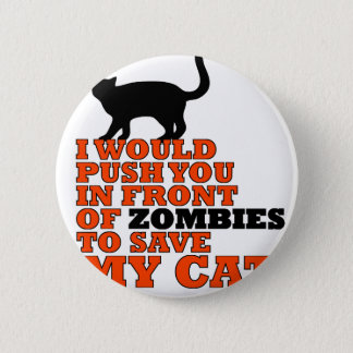 would push you front zombie save my cat funny 2 inch round button