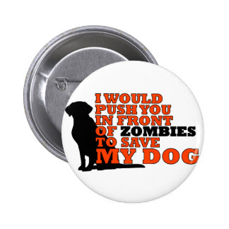 would push you front zombies save my dog funny 2 inch round button