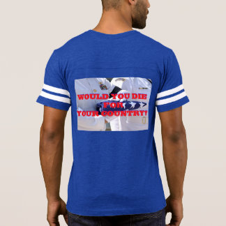 Would You Die For Your Country T-Shirt