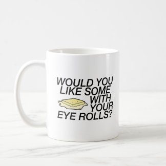 Would You Like Some Butter with Your Eye Rolls? Coffee Mug