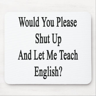 Would You Please Shut Up And Let Me Teach English. Mouse Pad