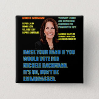 Would You Vote for Michele Bachmann 2 Inch Square Button