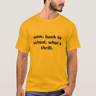 wow. back to school. what a thrill. T-Shirt