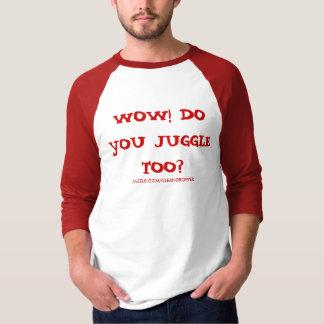 WOW! DO YOU JUGGLE TOO?, ZAZZLE.COM/CLEANDROPPER T SHIRTS