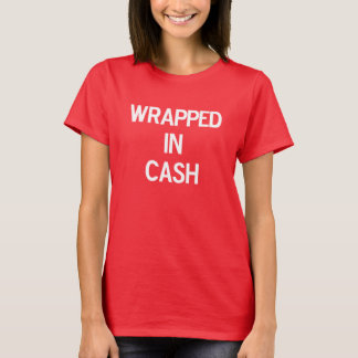 Wrapped In Cash T-Shirt