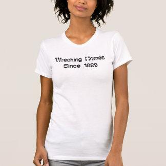 Wrecking Homes Since 1999 T-Shirt