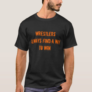 Wrestlers always find a way to win by Defyne T-Shirt