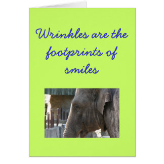Wrinkles Are the Footprints of Smiles Card