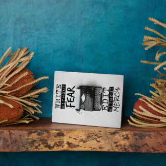 Write Without Fear. Edit Without Mercy. - PHOTO Plaque