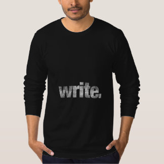 Write: Writer, Freelance Writer, Author T-Shirt