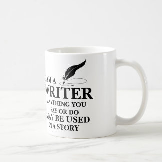 WRITER : anything you say/do may be used in story Coffee Mug