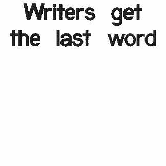 Writers get the last word