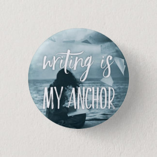 Writing Is My Anchor Button