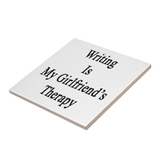 Writing Is My Girlfriend s Therapy Ceramic Tile