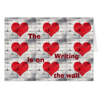 **WRITING IS ON THE WALL** VALENTINE'S DAY LOVE CARD