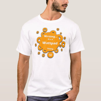 Writing...It's a Wattpad Thing T-Shirt