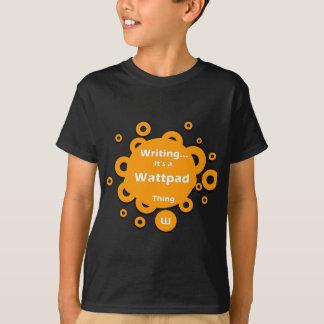 Writing...It's a Wattpad Thing T-Shirt