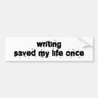 Writing Saved My Life Once Bumper Sticker