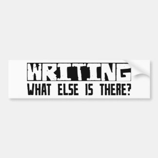 Writing What Else Is There? Bumper Stickers